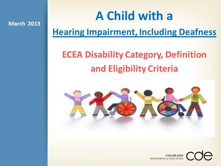 A Child with a Hearing Impairment, Including Deafness ECEA Disability Category, Definition and Eligibility Criteria March 2013.