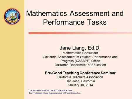 CALIFORNIA DEPARTMENT OF EDUCATION Tom Torlakson, State Superintendent of Public Instruction Mathematics Assessment and Performance Tasks Jane Liang, Ed.D.