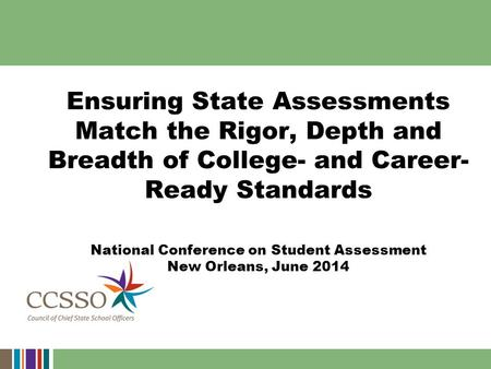 Ensuring State Assessments Match the Rigor, Depth and Breadth of College- and Career- Ready Standards National Conference on Student Assessment New Orleans,