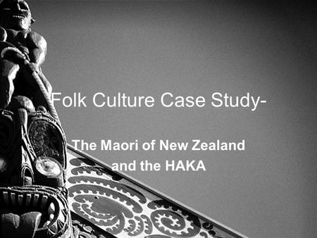 Folk Culture Case Study- The Maori of New Zealand and the HAKA.