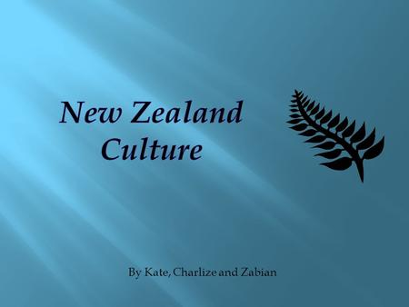 By Kate, Charlize and Zabian New Zealand Traditional Haka The haka is a traditional performance created by Maori culture to represent New Zealand. It.