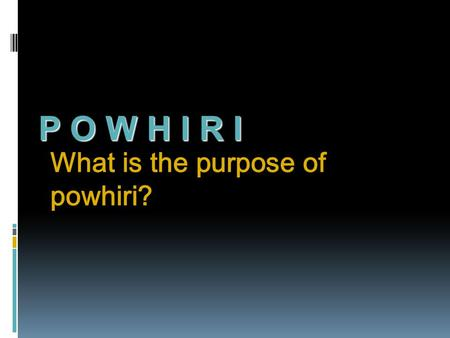 P O W H I R I What is the purpose of powhiri?.  The powhiri is a ritual of encounter between:  The host people and the visitors  The rituals clears.