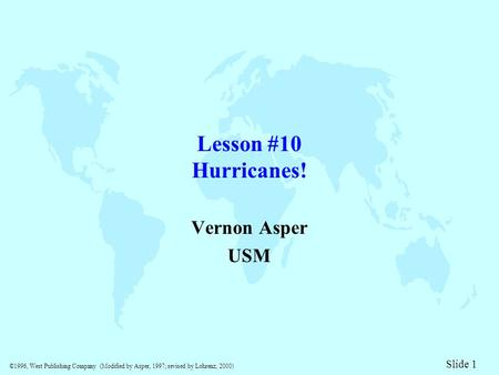 ©1996, West Publishing Company (Modified by Asper, 1997; revised by Lohrenz, 2000) Slide 1 Lesson #10 Hurricanes! Vernon Asper USM.