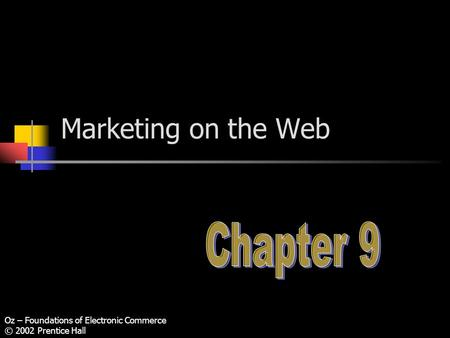 Oz – Foundations of Electronic Commerce © 2002 Prentice Hall Marketing on the Web.