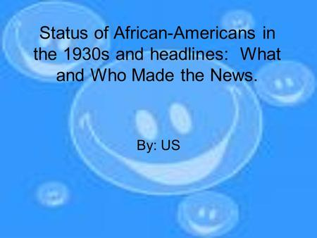 Status of African-Americans in the 1930s and headlines: What and Who Made the News. By: US.