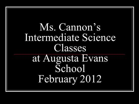 Ms. Cannon's Intermediate Science Classes at Augusta Evans School February 2012.