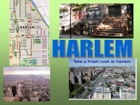 Harlem is a neighborhood in the New York City Burrough of Manhattan. It is a major African American cultural and business center.