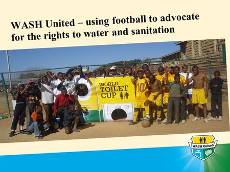 WASH United – using football to advocate for the rights to water and sanitation.