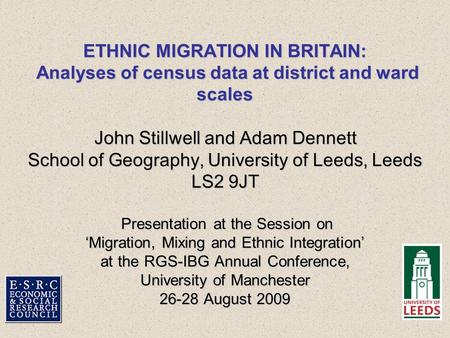 ETHNIC MIGRATION IN BRITAIN: Analyses of census data at district and ward scales John Stillwell and Adam Dennett School of Geography, University of Leeds,