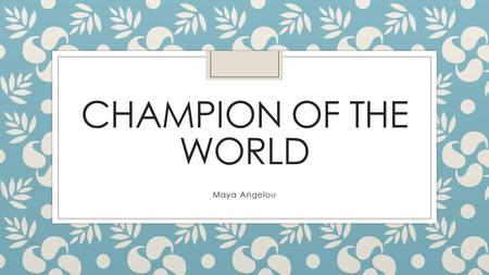 essay on maya angelou champion of the world