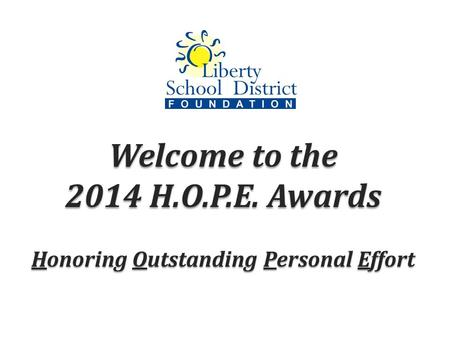 Welcome to the 2014 H.O.P.E. Awards Honoring Outstanding Personal Effort.