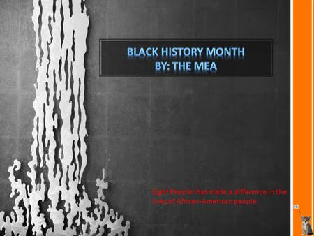 Black History month By: The Mea