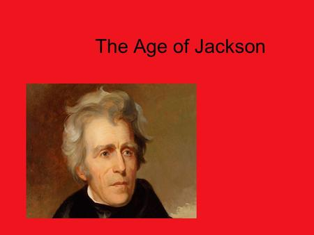 The Age of Jackson. What is Jacksonian Democracy? SSUSH7e. Explain Jacksonian Democracy, expanding suffrage, the rise of popular political culture, and.