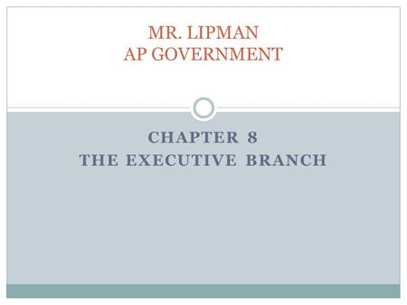 CHAPTER 8 THE EXECUTIVE BRANCH MR. LIPMAN AP GOVERNMENT.