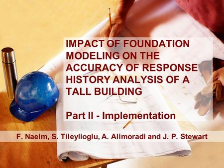 IMPACT OF FOUNDATION MODELING ON THE ACCURACY OF RESPONSE HISTORY ANALYSIS OF A TALL BUILDING Part II - Implementation F. Naeim, S. Tileylioglu, A. Alimoradi.