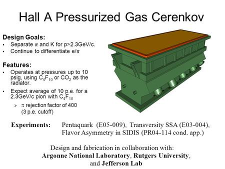 Hall A Pressurized Gas Cerenkov Design Goals:  Separate  and K for p>2.3GeV/c.  Continue to differentiate e/  Features:  Operates at pressures up.