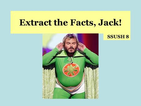 Extract the Facts, Jack! SSUSH 8. SSUSH 8 – The student will explain the relationship between growing north-south divisions and westward expansion. a.