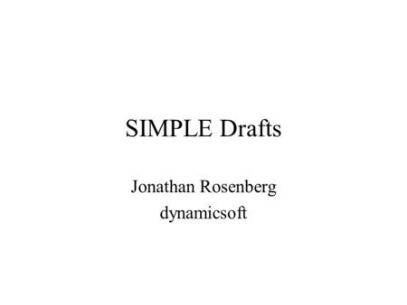 SIMPLE Drafts Jonathan Rosenberg dynamicsoft. Presence List Changes Terminology change Presence List Information Data Format –Provides version, full/partial.