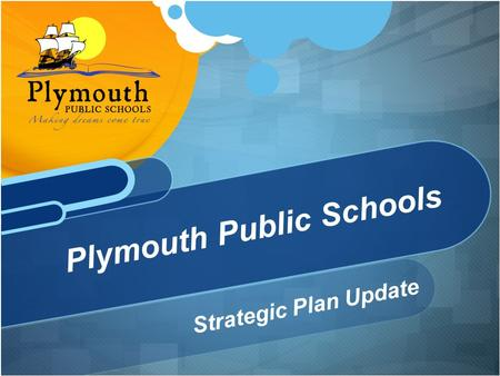 "Strategic Plan Update Plymouth Public Schools. Goal 1: ""The Whole Child"" Objective 1.1: Enhance student social and emotional growth, health and welfare,"