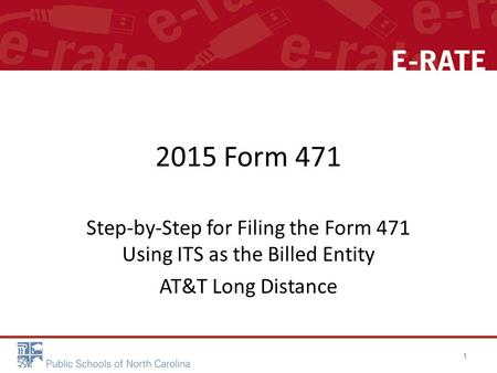 2015 Form 471 Step-by-Step for Filing the Form 471 Using ITS as the Billed Entity AT&T Long Distance 1.