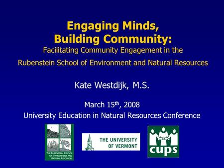 Engaging Minds, Building Community: Facilitating Community Engagement in the Rubenstein School of Environment and Natural Resources Kate Westdijk, M.S.