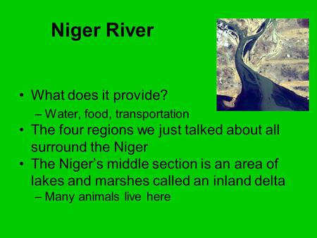 Niger River What does it provide? –Water, food, transportation The four regions we just talked about all surround the Niger The Niger's middle section.