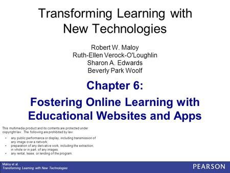 Maloy et al. Transforming Learning with New Technologies any public performance or display, including transmission of any image over a network; preparation.
