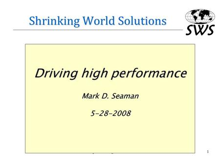 Shrinking World Solutions Driving high performance Mark D. Seaman 5-28-2008.