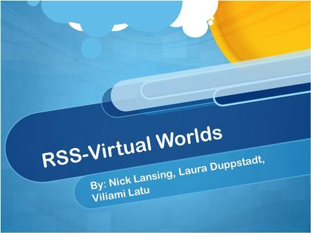 RSS-Virtual Worlds By: Nick Lansing, Laura Duppstadt, Viliami Latu.