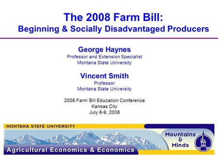 The 2008 Farm Bill: Beginning & Socially Disadvantaged Producers George Haynes Professor and Extension Specialist Montana State University Vincent Smith.