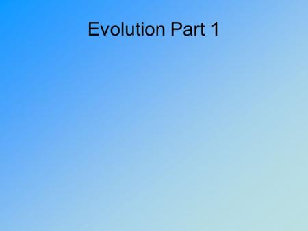 Evolution Part 1. 1. Who is the naturalist credited for the evolution theory? Charles Darwin.