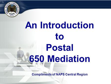 PAGE TITLE GOES HERE An Introduction to Postal 650 Mediation Compliments of NAPS Central Region.