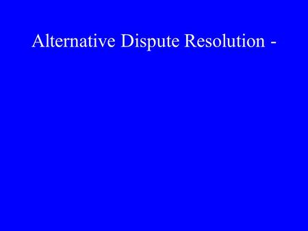 Alternative Dispute Resolution -. ADR Processes The most common forms are: –negotiation –mediation –arbitration.