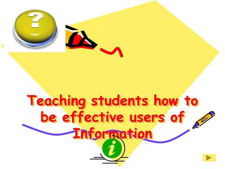 Teaching students how to be effective users of Information
