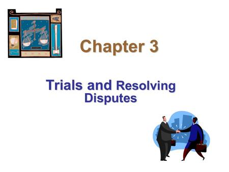 Chapter 3 Trials and Resolving Disputes. Chapter Issues Basic Trial ProceduresBasic Trial Procedures Procedures and Processes of Litigating a DisputeProcedures.