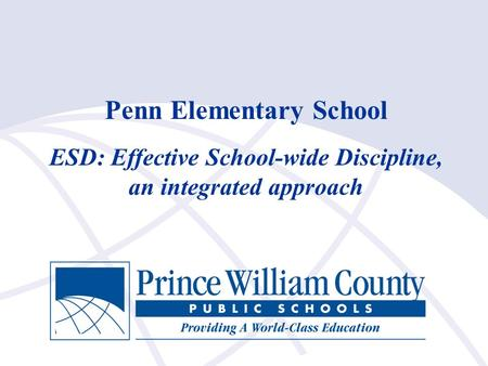 1 Penn Elementary School ESD: Effective School-wide Discipline, an integrated approach.