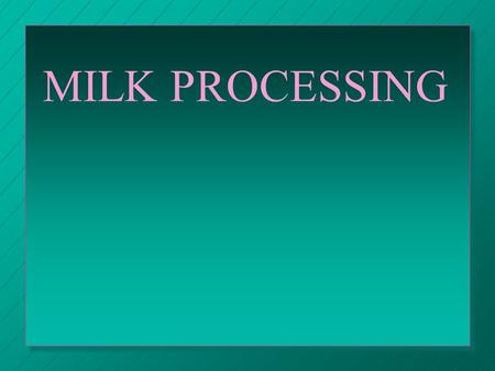 MILK PROCESSING. QUALITY GRADES 1. Grade A: fluid milk 2. Grade B: processing/manufacturing (cheese/butter); up to 3 million bacteria/ml.