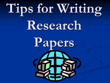 Tips for Writing Research Papers. Evaluating Websites.