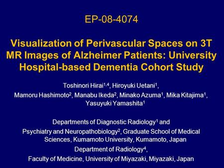 EP-08-4074 Visualization of Perivascular Spaces on 3T MR Images of Alzheimer Patients: University Hospital-based Dementia Cohort Study Toshinori Hirai.