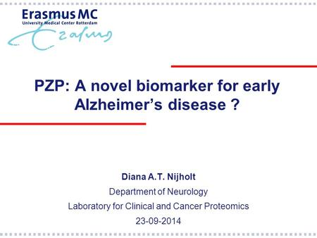 PZP: A novel biomarker for early Alzheimer's disease ? Diana A.T. Nijholt Department of Neurology Laboratory for Clinical and Cancer Proteomics 23-09-2014.