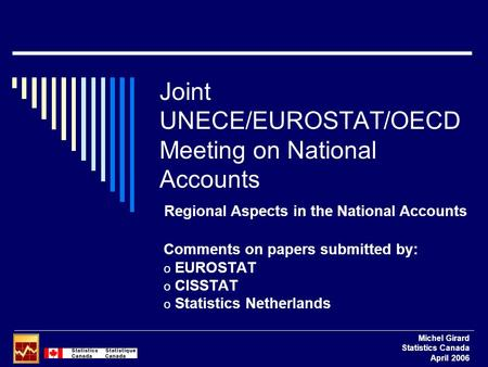 Joint UNECE/EUROSTAT/OECD Meeting on National Accounts Comments on papers submitted by: o EUROSTAT o CISSTAT o Statistics Netherlands Michel Girard Statistics.