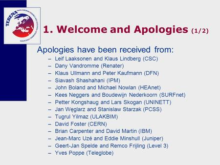 1. Welcome and Apologies (1/2) Apologies have been received from: –Leif Laaksonen and Klaus Lindberg (CSC) –Dany Vandromme (Renater) –Klaus Ullmann and.