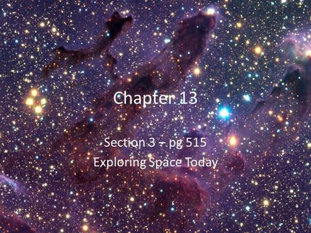 Chapter 13 Section 3 – pg 515 Exploring Space Today.