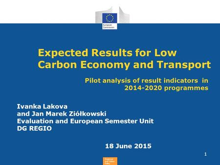 Regional and Urban Policy Expected Results for Low Carbon Economy and Transport Ivanka Lakova and Jan Marek Ziółkowski Evaluation and European Semester.