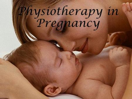 Physiotherapy in Pregnancy. WHAT ARE THE CHANGES DURING PREGNANCY ?