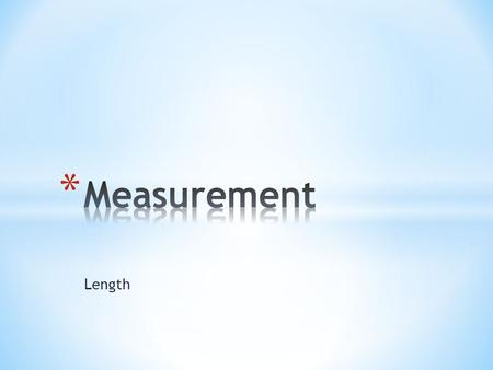 Length. Definition- The distance between two points. Basic SI Unit- Meter (m)