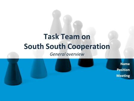 Task Team on South South Cooperation General overview Name Position Meeting.