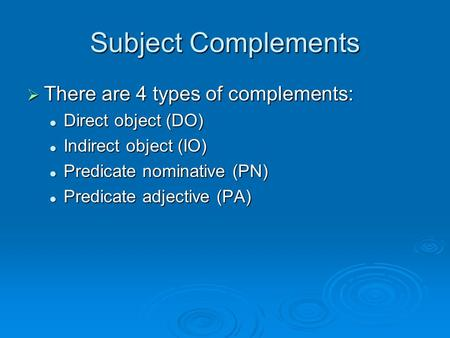 Subject Complements There are 4 types of complements: