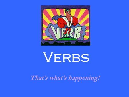 Verbs That's what's happening!. A verb expresses an action, a feeling, or a state of being. Two main types of verbs are helping verbs and linking verbs.