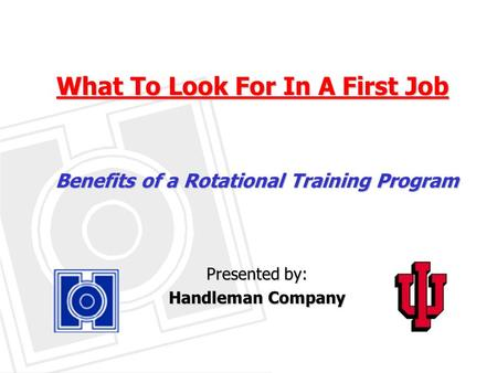 What To Look For In A First Job Benefits of a Rotational Training Program Presented by: Handleman Company.